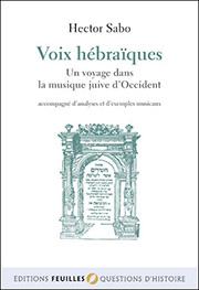 VOIX HÉBRAÏQUES Un voyage dans la musique juive d'occident