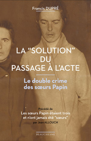 "LA ""SOLUTION"" DU PASSAGE À L'ACTE Le double crime des sœurs Papin"