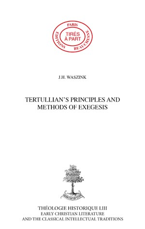 TERTULLIAN'S PRINCIPLES AND METHODS OF EXEGESIS