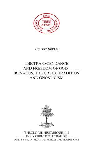 THE TRANSCENDENCE AND FREEDOM OF GOD : IRENAEUS, THE GREEK TRADITION AND GNOSTICISM