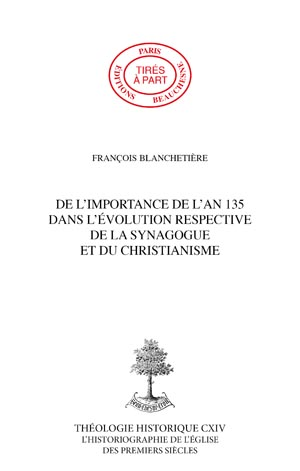 DE L'IMPORTANCE DE L'AN 135 DANS L'ÉVOLUTION RESPECTIVE DE LA SYNAGOGUE ET DU CHRISTIANISME