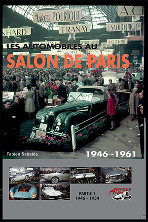 LES AUTOMOBILES AU SALON DE PARIS Volume 1 1946 - 1954